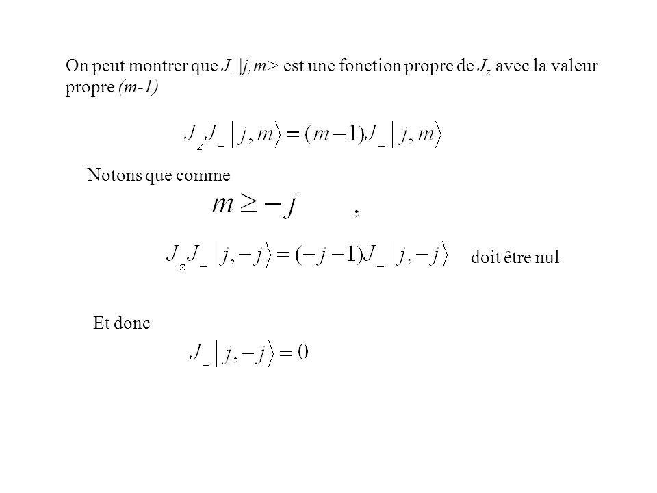 On peut montrer que J- |j,m> est une fonction propre de Jz avec la valeur propre (m-1)