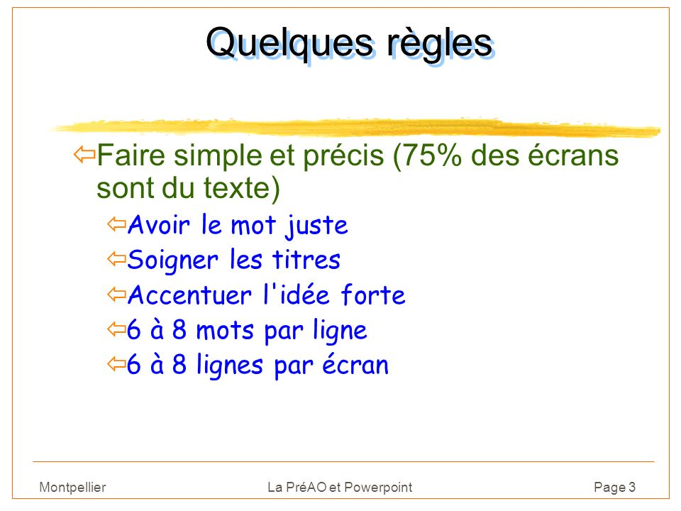 Quelques règles Faire simple et précis (75% des écrans sont du texte)