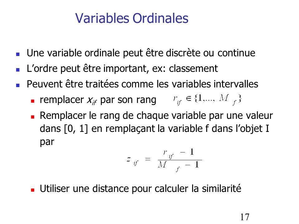 Variables Ordinales Une variable ordinale peut être discrète ou continue. L'ordre peut être important, ex: classement.