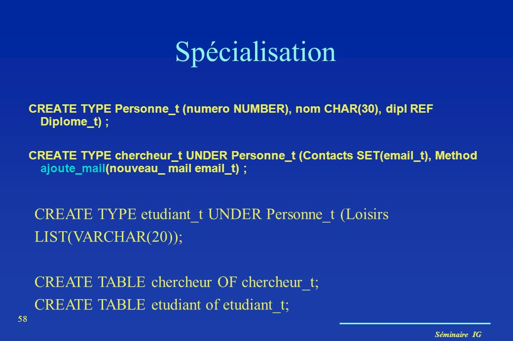 Spécialisation CREATE TYPE etudiant_t UNDER Personne_t (Loisirs