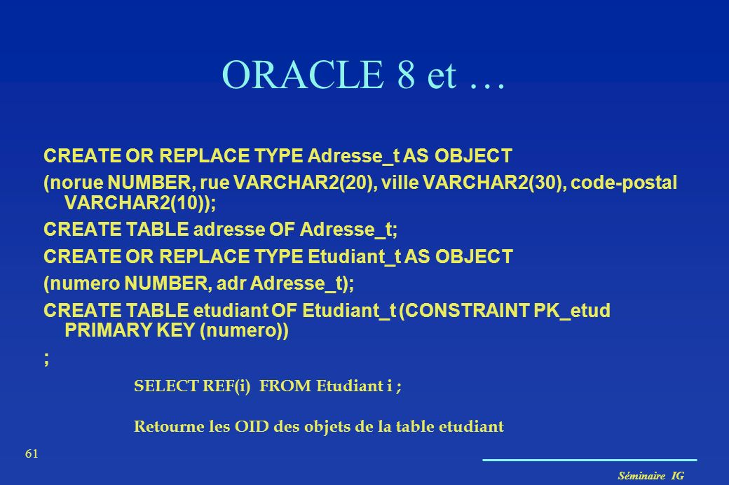 ORACLE 8 et … CREATE OR REPLACE TYPE Adresse_t AS OBJECT