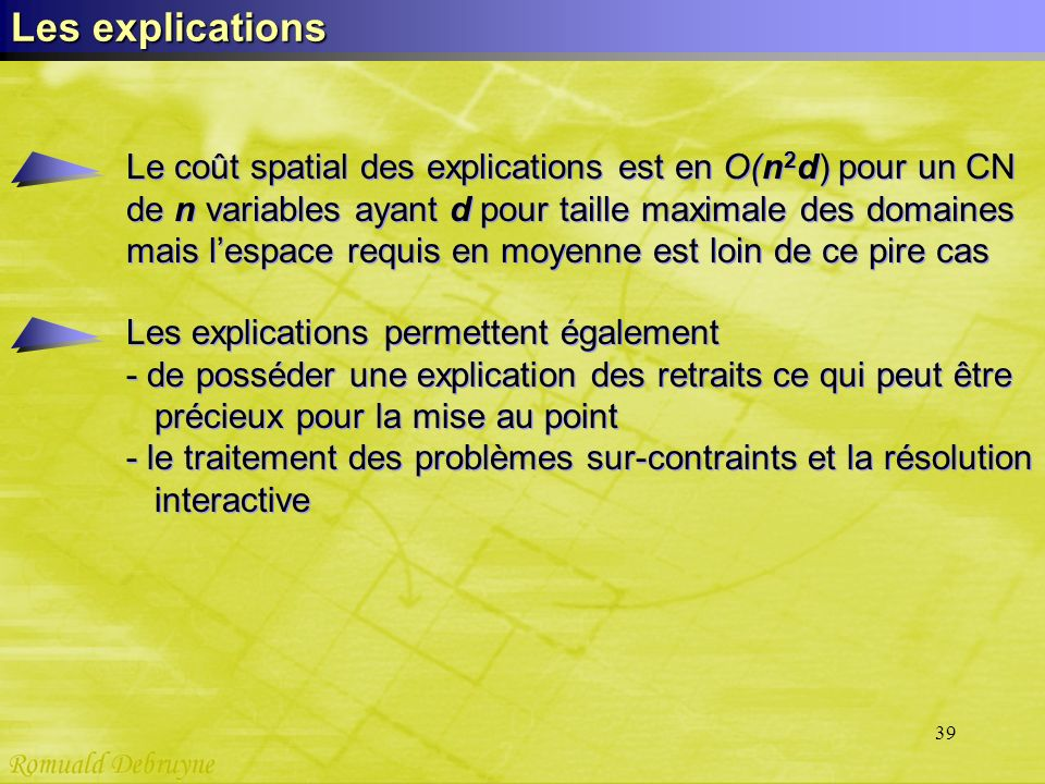 Les explications Le coût spatial des explications est en O(n2d) pour un CN. de n variables ayant d pour taille maximale des domaines.