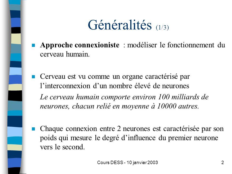 Généralités (1/3) Approche connexioniste : modéliser le fonctionnement du cerveau humain.