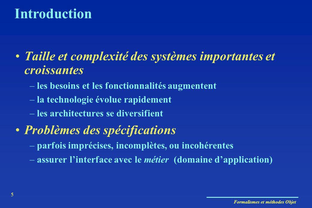 Introduction Taille et complexité des systèmes importantes et croissantes. les besoins et les fonctionnalités augmentent.