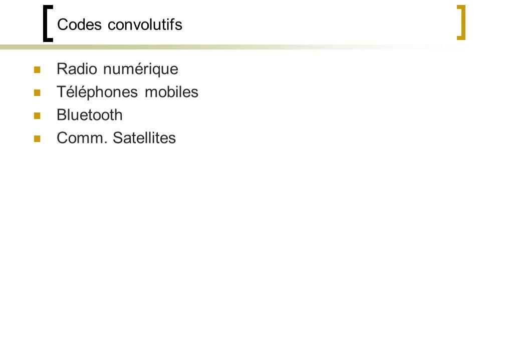 Codes convolutifs Radio numérique Téléphones mobiles Bluetooth Comm. Satellites