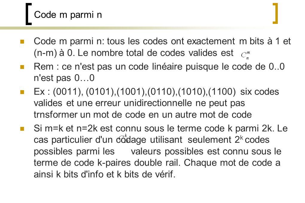 Code m parmi n Code m parmi n: tous les codes ont exactement m bits à 1 et (n-m) à 0. Le nombre total de codes valides est.