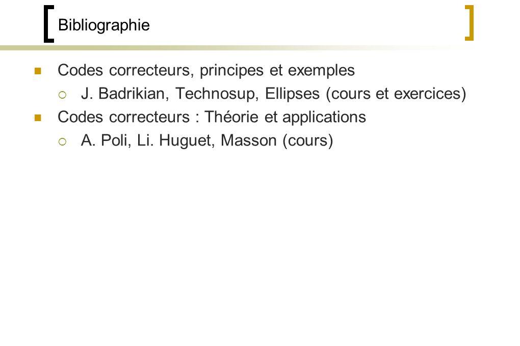 Bibliographie Codes correcteurs, principes et exemples. J. Badrikian, Technosup, Ellipses (cours et exercices)
