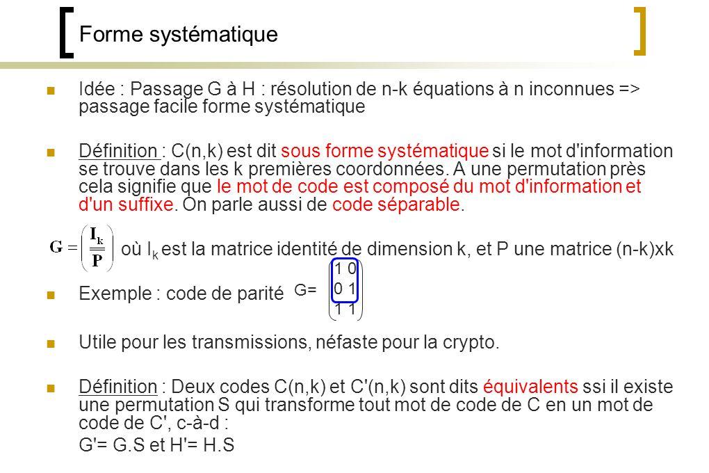 Forme systématique Idée : Passage G à H : résolution de n-k équations à n inconnues => passage facile forme systématique.
