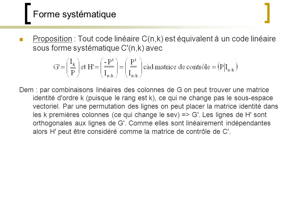 Forme systématique Proposition : Tout code linéaire C(n,k) est équivalent à un code linéaire sous forme systématique C (n,k) avec.