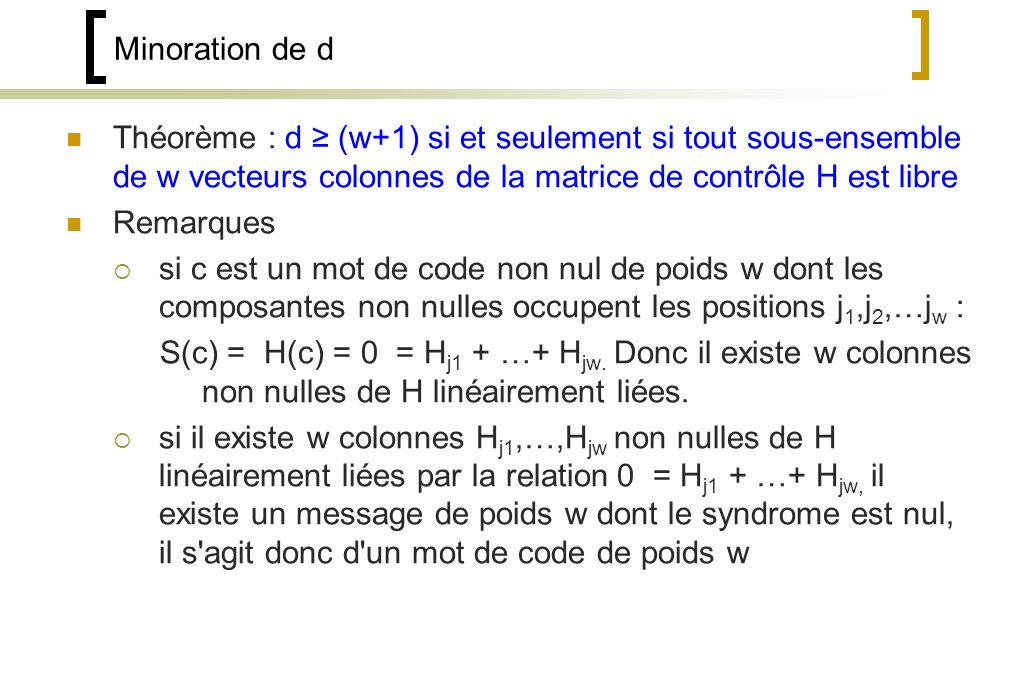 Minoration de d Théorème : d ≥ (w+1) si et seulement si tout sous-ensemble de w vecteurs colonnes de la matrice de contrôle H est libre.