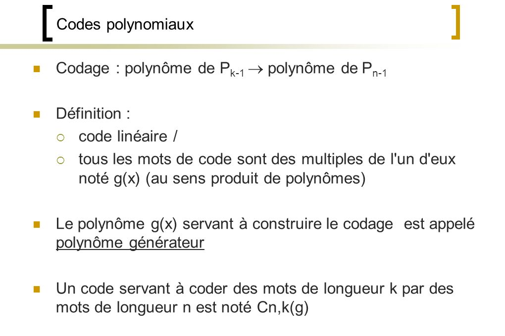 Codes polynomiaux Codage : polynôme de Pk-1  polynôme de Pn-1. Définition : code linéaire /