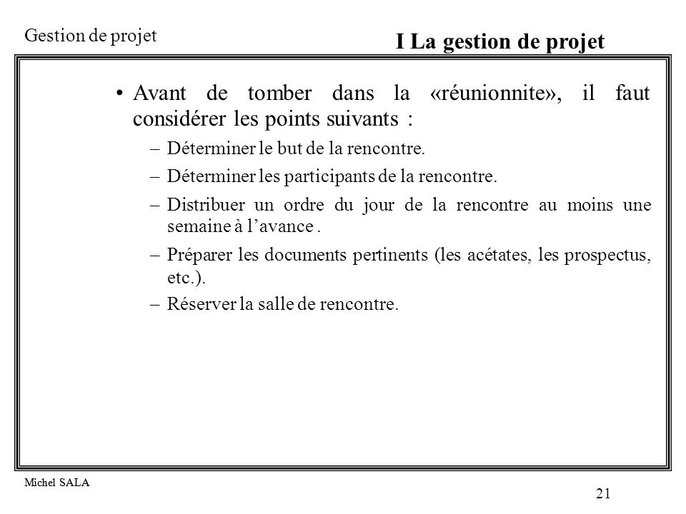 I La gestion de projet Avant de tomber dans la «réunionnite», il faut considérer les points suivants :
