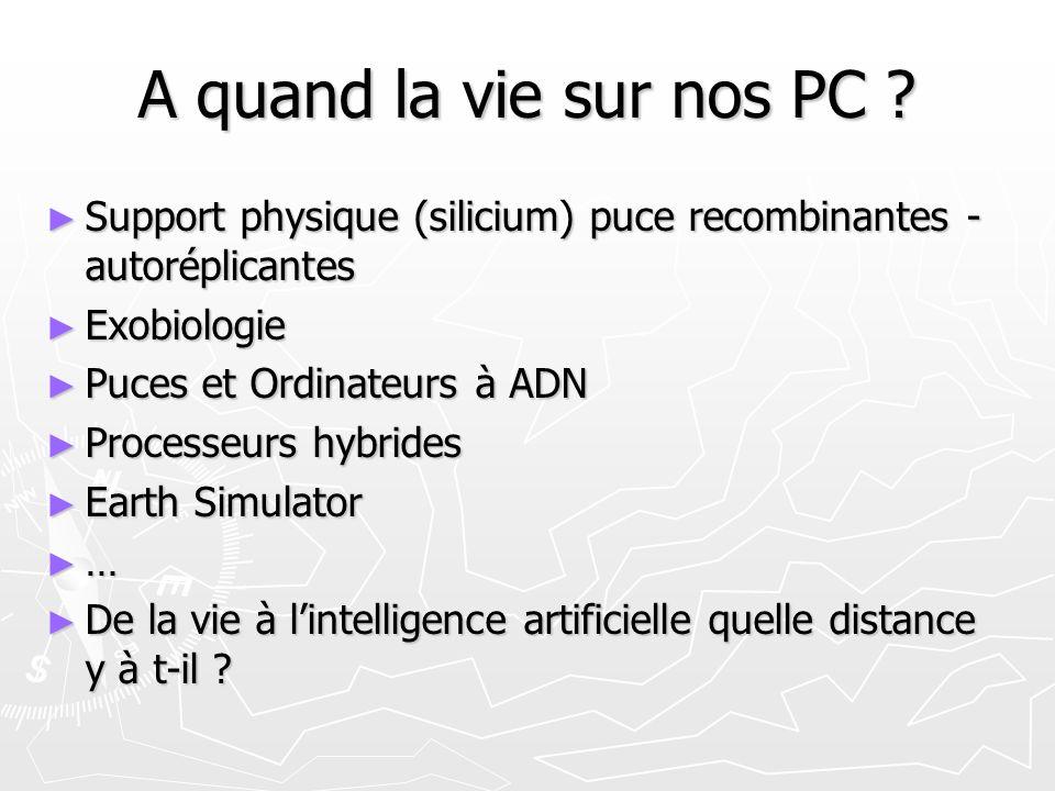 A quand la vie sur nos PC Support physique (silicium) puce recombinantes - autoréplicantes. Exobiologie.