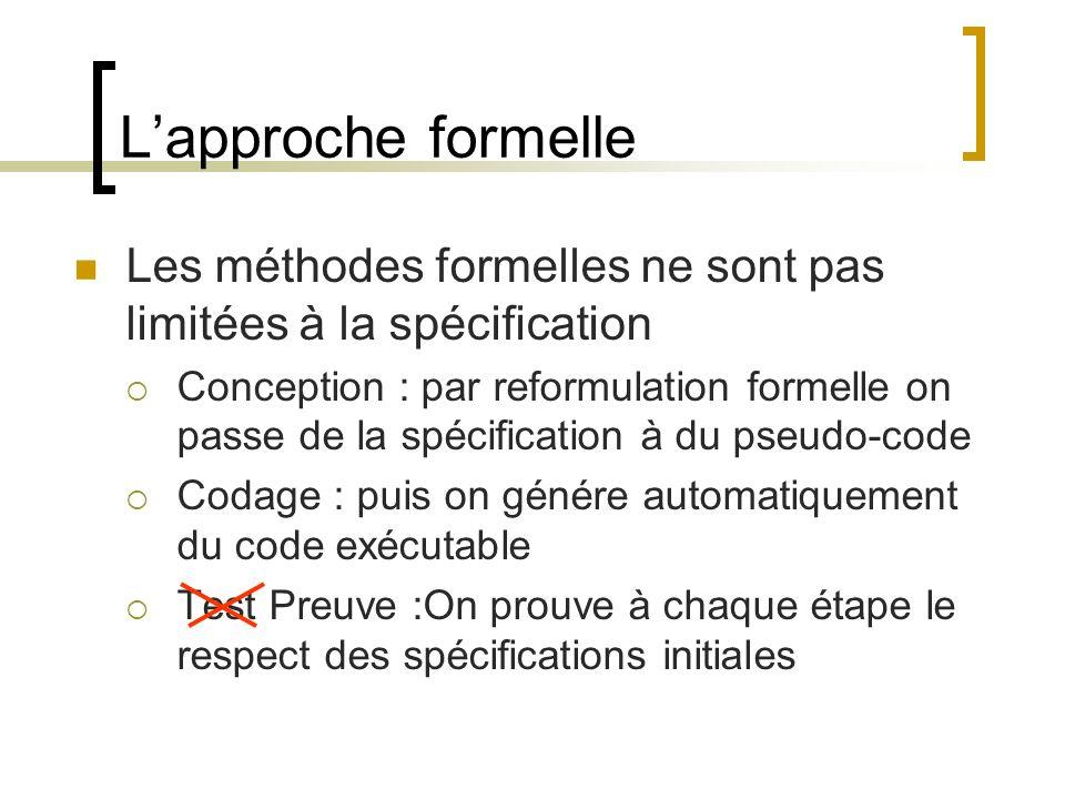 L'approche formelle Les méthodes formelles ne sont pas limitées à la spécification.