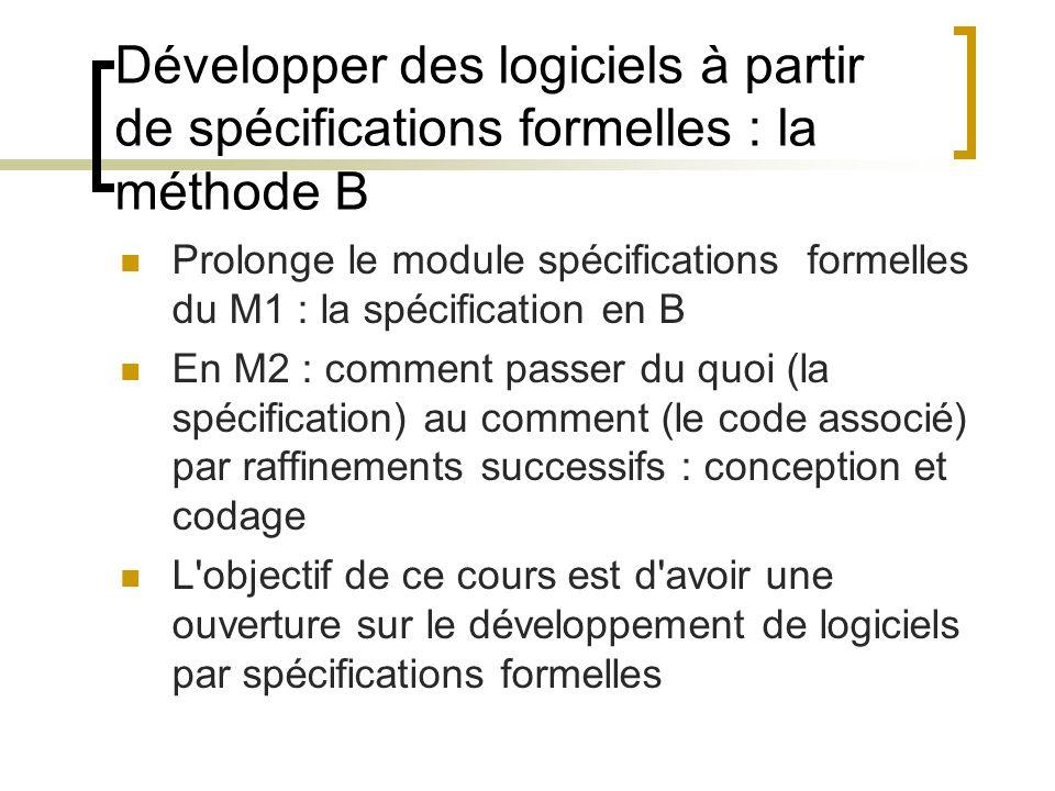 Développer des logiciels à partir de spécifications formelles : la méthode B