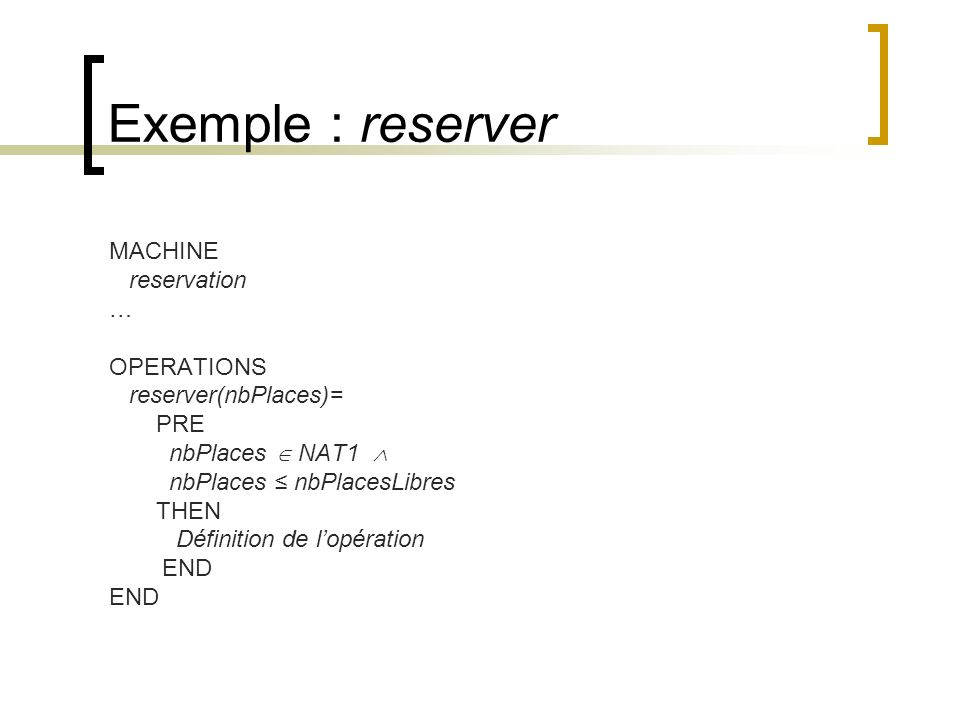 Exemple : reserver MACHINE reservation … OPERATIONS