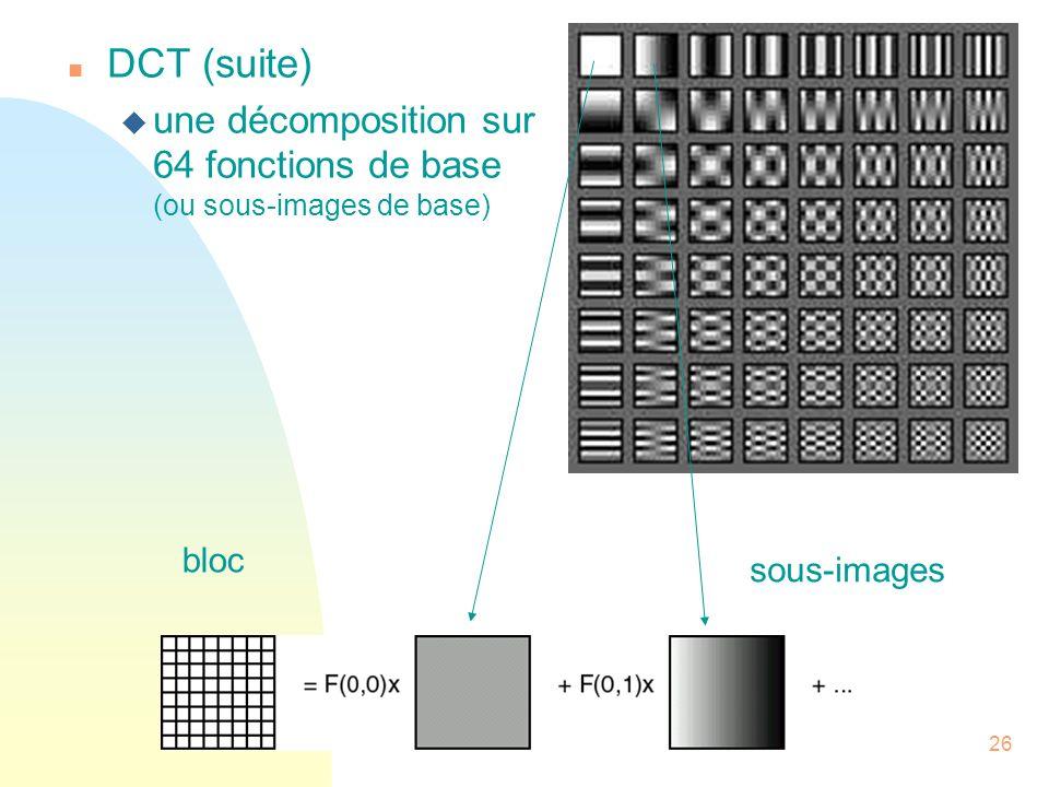 DCT (suite) une décomposition sur 64 fonctions de base (ou sous-images de base) bloc sous-images