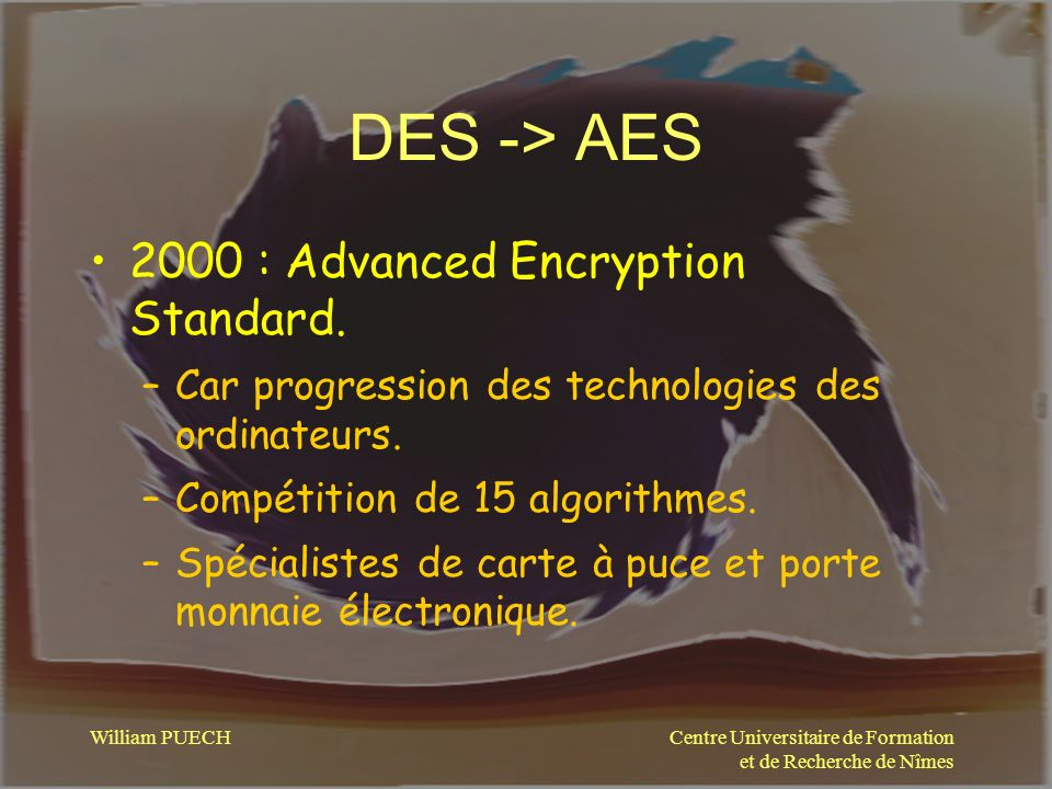 DES -> AES 2000 : Advanced Encryption Standard.