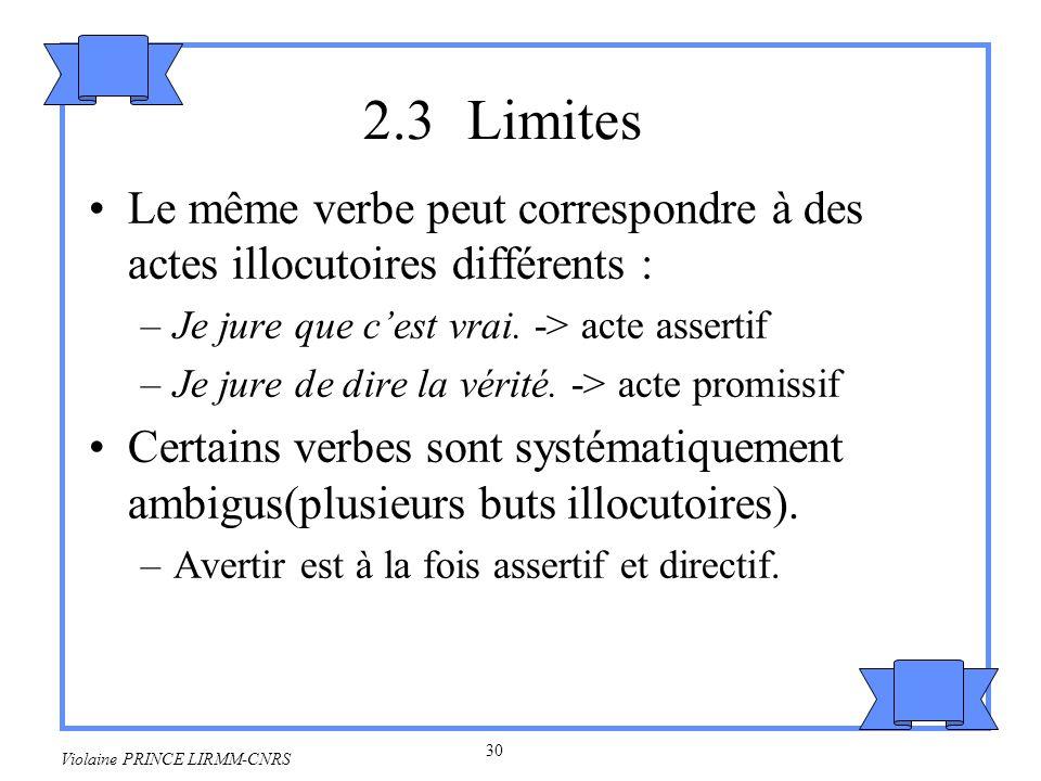 2.3 Limites Le même verbe peut correspondre à des actes illocutoires différents : Je jure que c'est vrai. -> acte assertif.