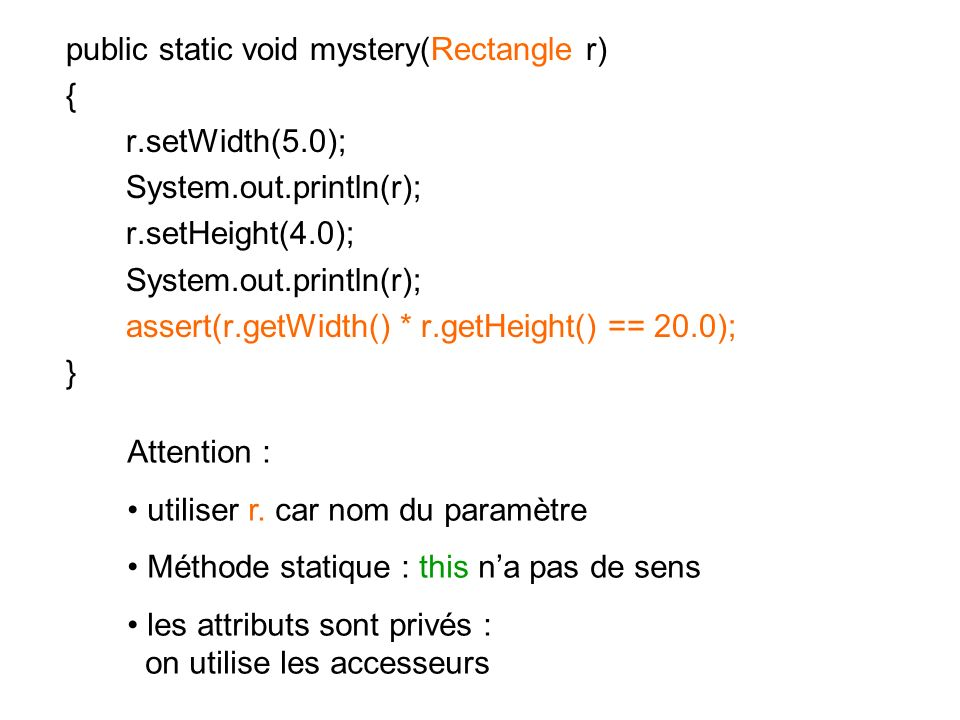 public static void mystery(Rectangle r) { r. setWidth(5. 0); System