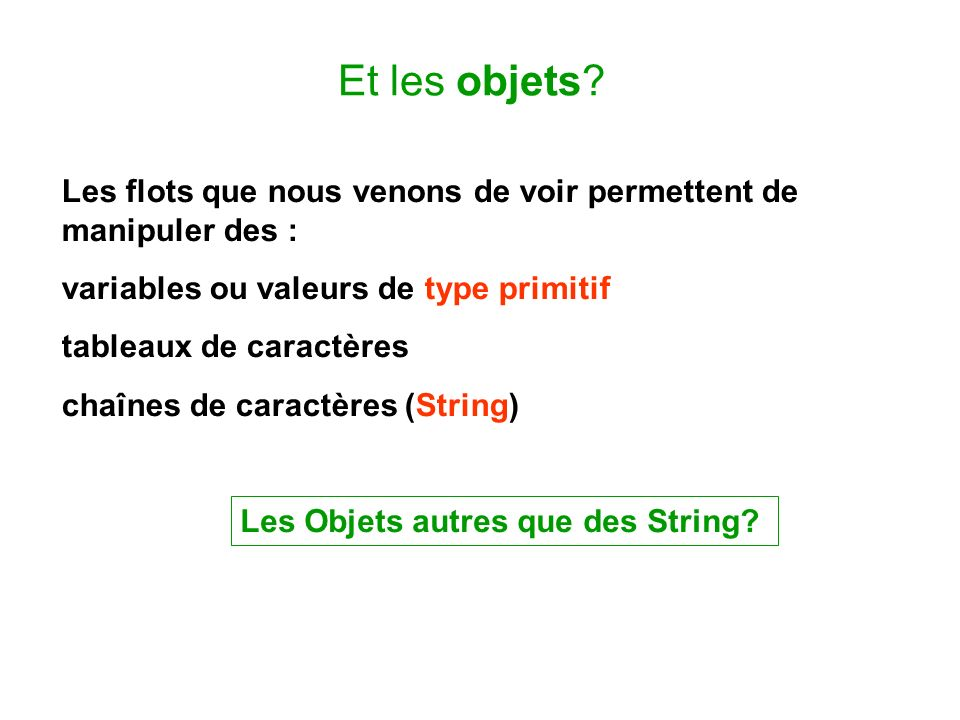 Et les objets Les flots que nous venons de voir permettent de manipuler des : variables ou valeurs de type primitif.