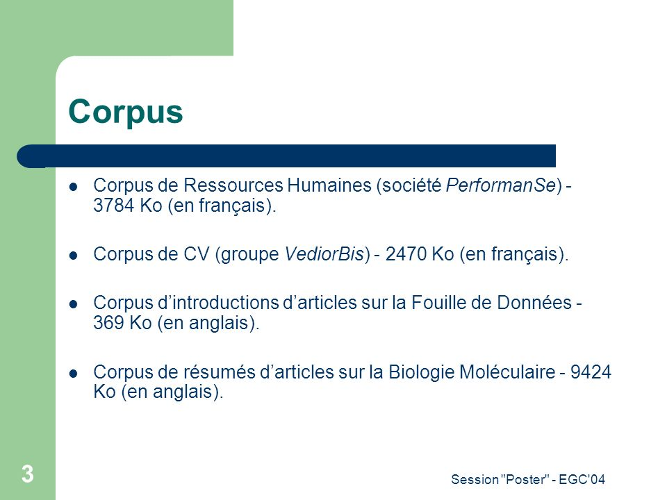 Corpus Corpus de Ressources Humaines (société PerformanSe) - 3784 Ko (en français). Corpus de CV (groupe VediorBis) - 2470 Ko (en français).