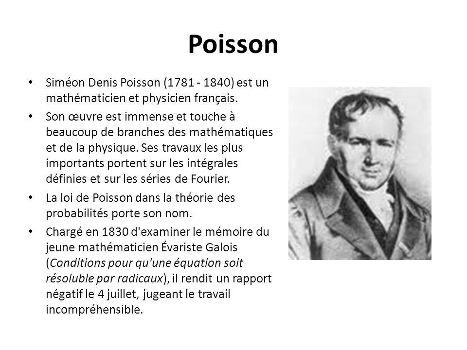 Poisson Siméon Denis Poisson (1781 - 1840) est un mathématicien et physicien français.