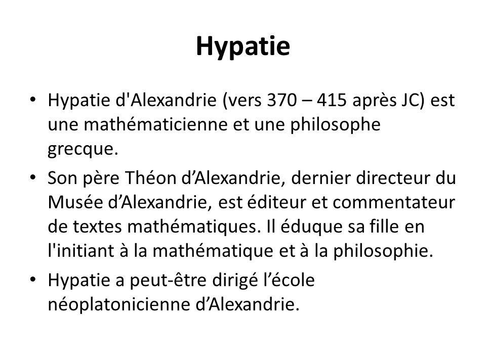 Hypatie Hypatie d Alexandrie (vers 370 – 415 après JC) est une mathématicienne et une philosophe grecque.