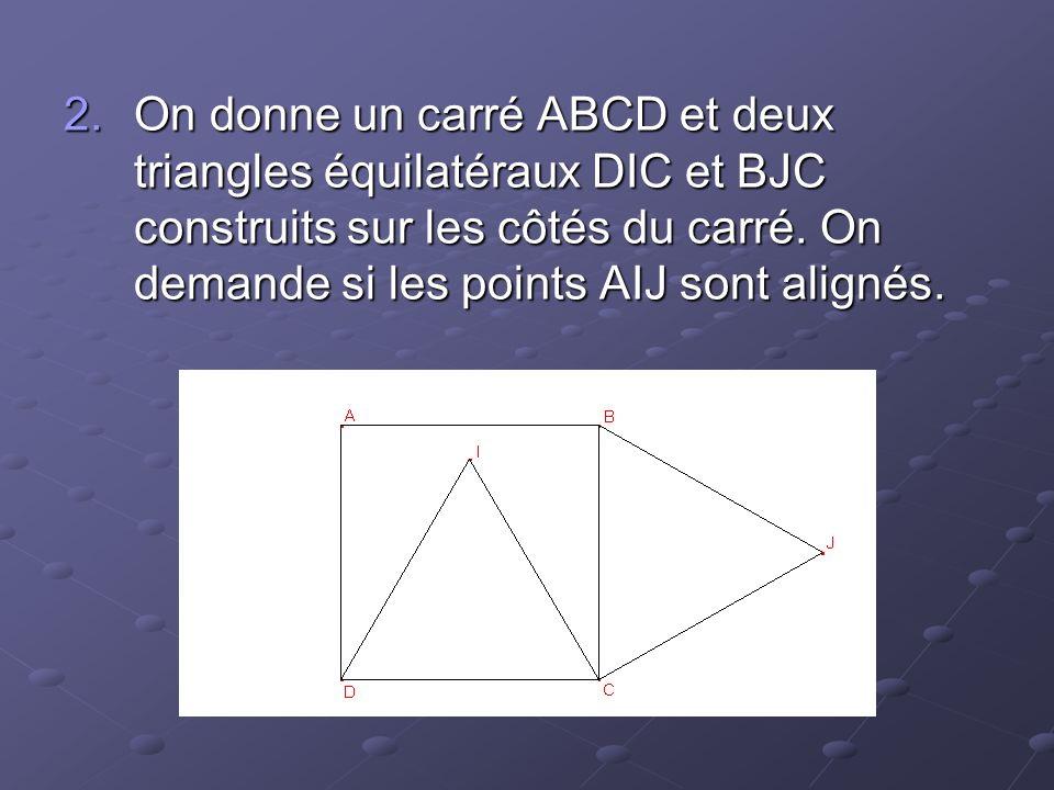 On donne un carré ABCD et deux triangles équilatéraux DIC et BJC construits sur les côtés du carré.