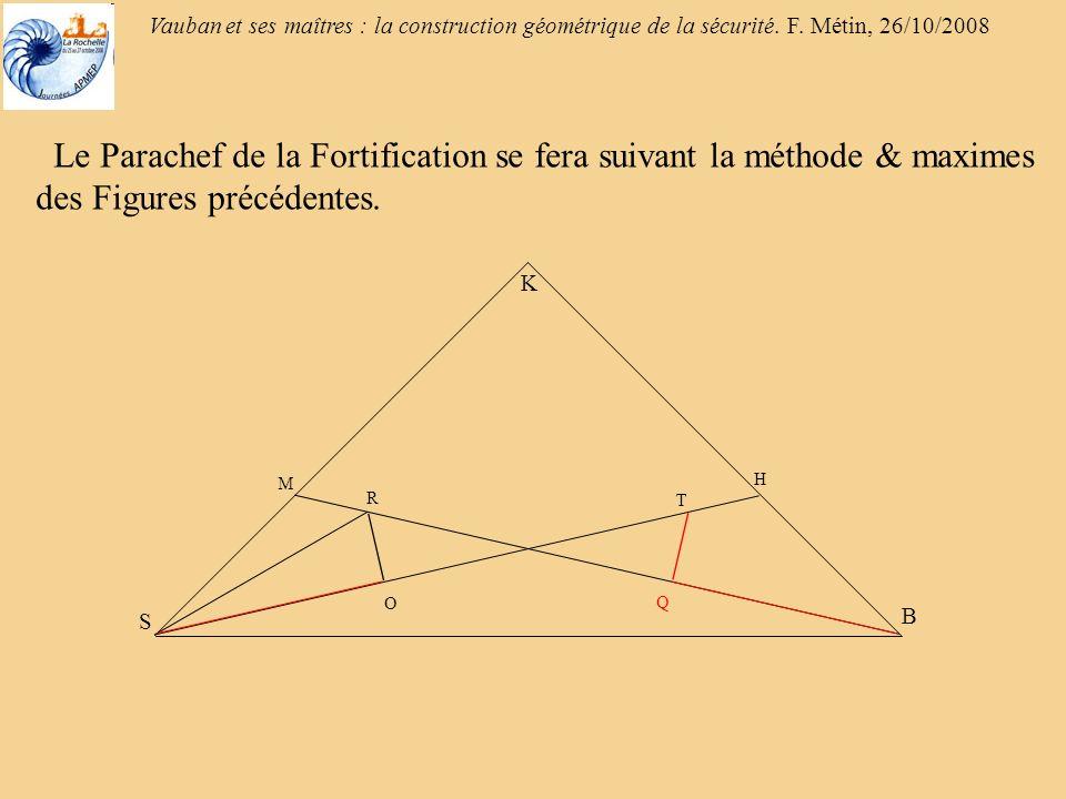 Le Parachef de la Fortification se fera suivant la méthode & maximes des Figures précédentes.