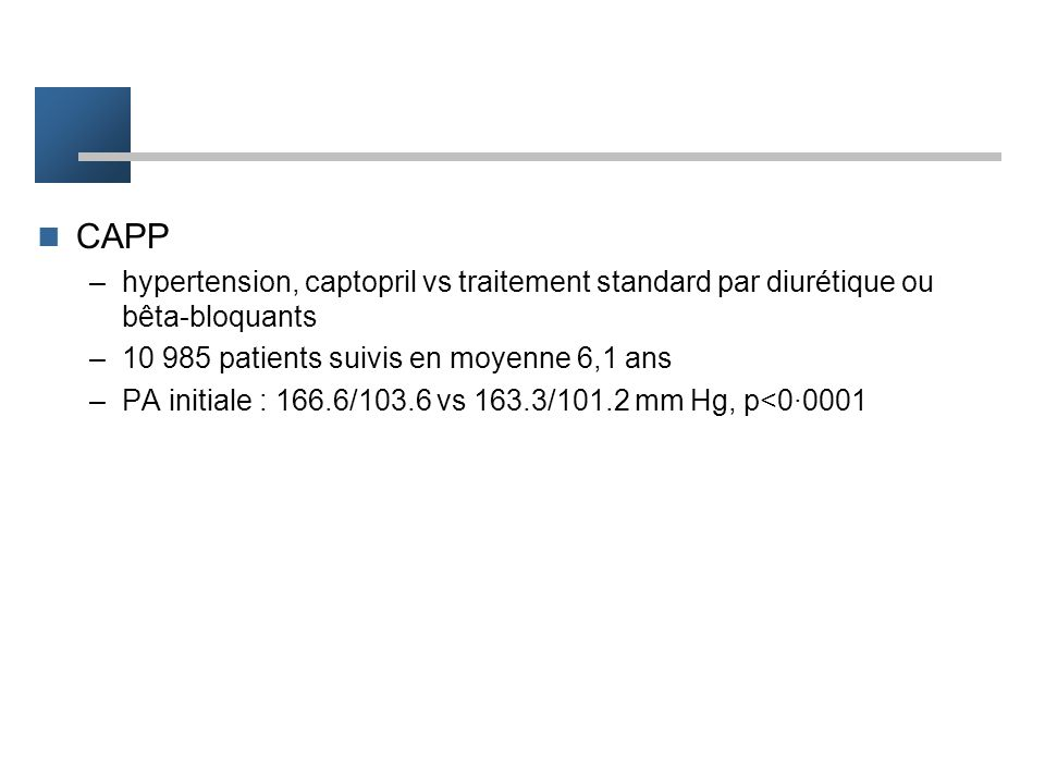 CAPP hypertension, captopril vs traitement standard par diurétique ou bêta-bloquants. 10 985 patients suivis en moyenne 6,1 ans.
