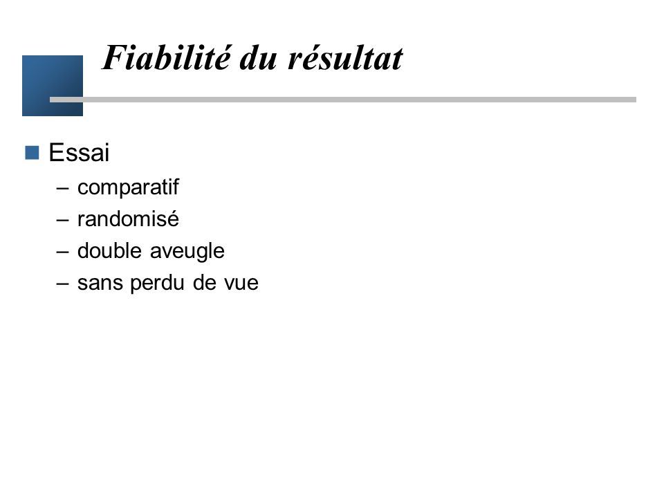 Fiabilité du résultat Essai comparatif randomisé double aveugle
