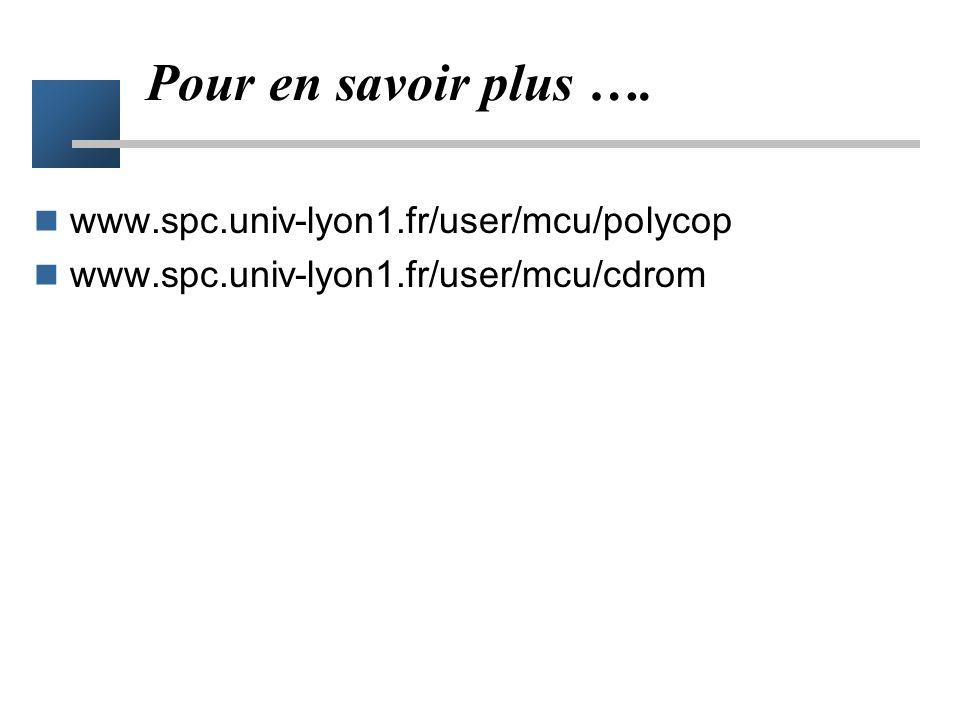 Pour en savoir plus …. www.spc.univ-lyon1.fr/user/mcu/polycop