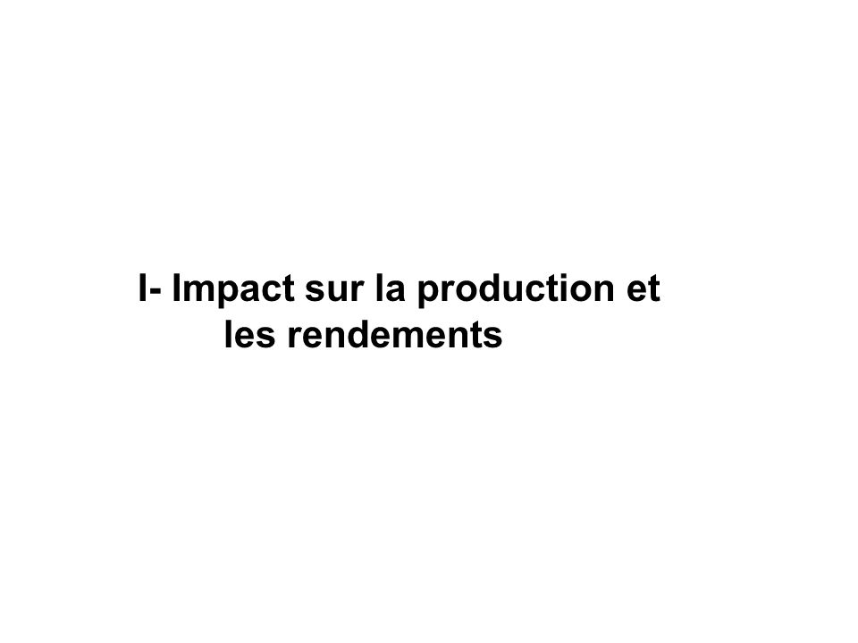 I- Impact sur la production et les rendements