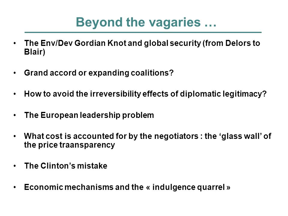 Beyond the vagaries … The Env/Dev Gordian Knot and global security (from Delors to Blair) Grand accord or expanding coalitions