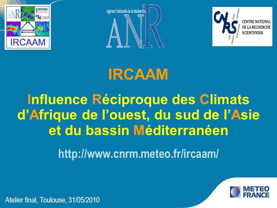 IRCAAM Influence Réciproque des Climats d'Afrique de l'ouest, du sud de l'Asie et du bassin Méditerranéen http://www.cnrm.meteo.fr/ircaam/