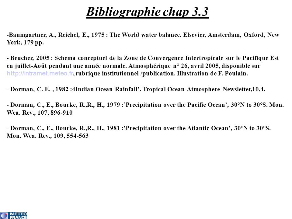 Bibliographie chap 3.3 Baumgartner, A., Reichel, E., 1975 : The World water balance. Elsevier, Amsterdam, Oxford, New York, 179 pp.