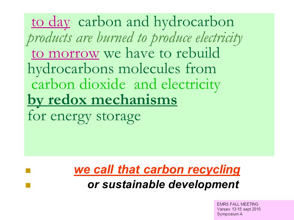 to day carbon and hydrocarbon products are burned to produce electricity to morrow we have to rebuild hydrocarbons molecules from carbon dioxide and electricity by redox mechanisms for energy storage