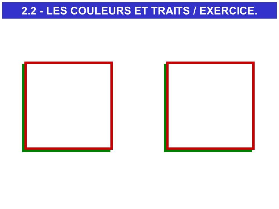 2.2 - LES COULEURS ET TRAITS / EXERCICE.