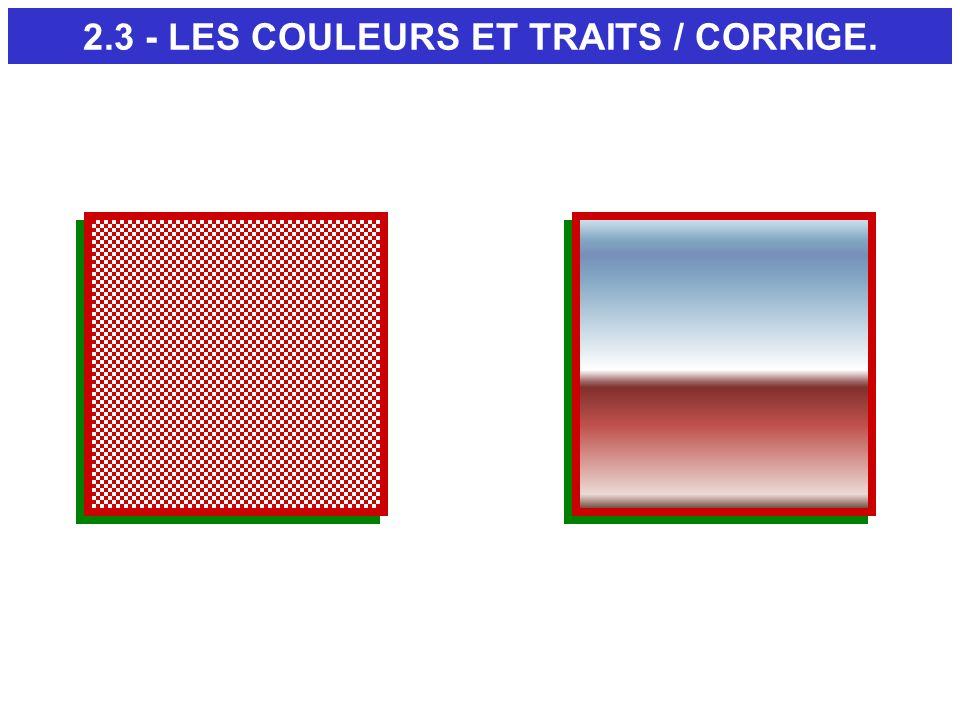 2.3 - LES COULEURS ET TRAITS / CORRIGE.