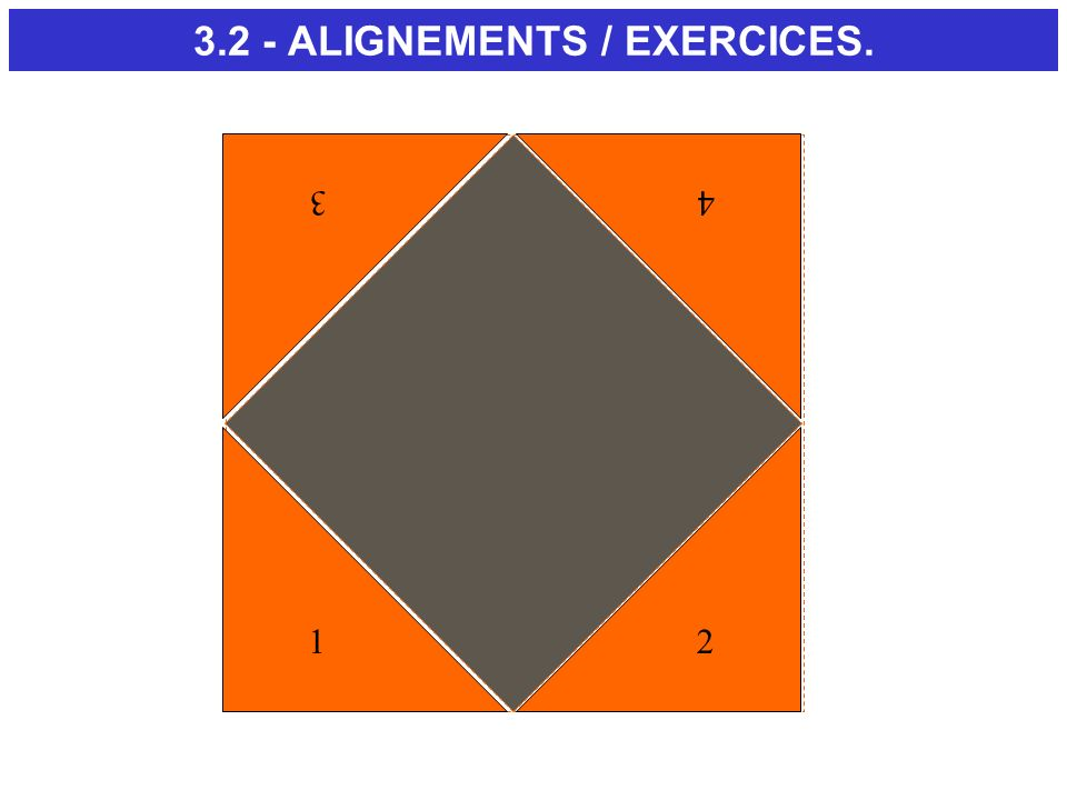 3.2 - ALIGNEMENTS / EXERCICES.