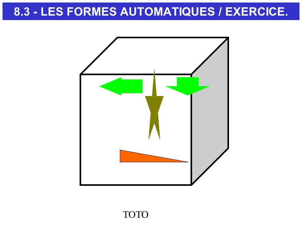 8.3 - LES FORMES AUTOMATIQUES / EXERCICE.