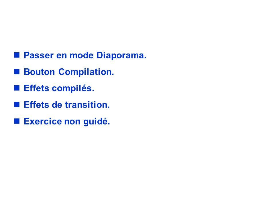 EXERCICE. Passer en mode Diaporama. Bouton Compilation.