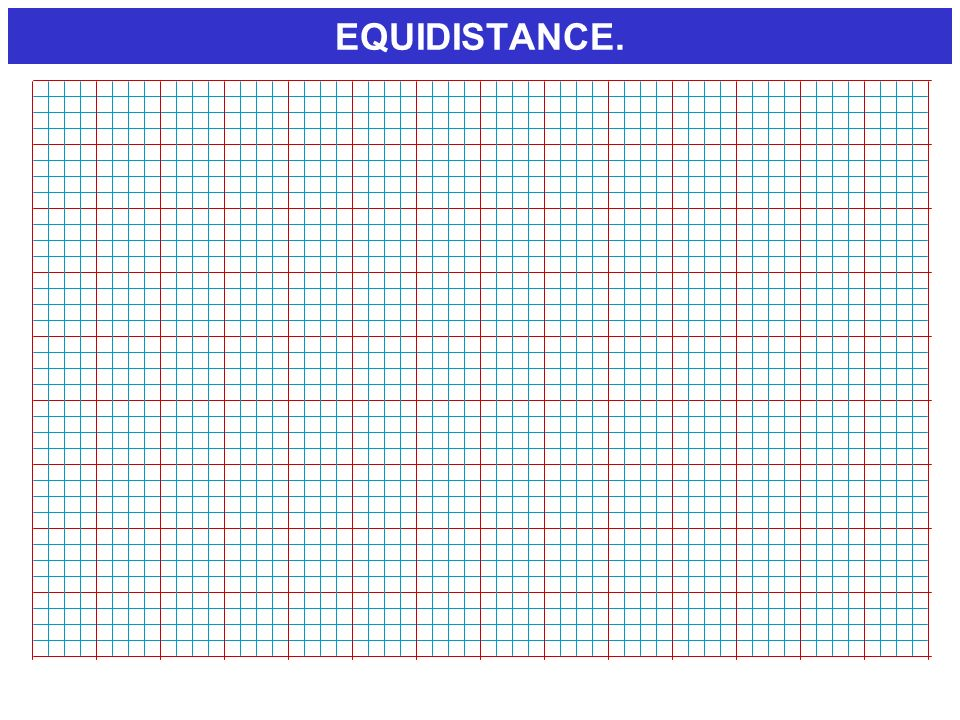 EQUIDISTANCE. DEMONSTRATION. Aligner sur le quadrillage.