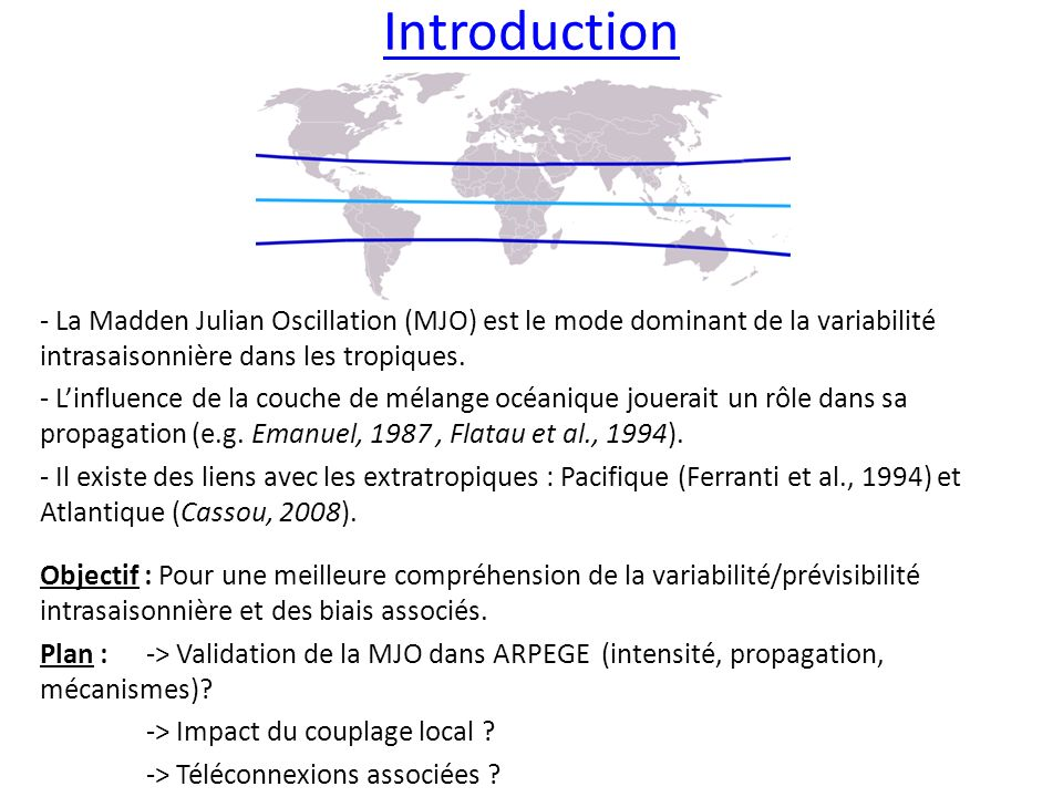 Introduction - La Madden Julian Oscillation (MJO) est le mode dominant de la variabilité intrasaisonnière dans les tropiques.