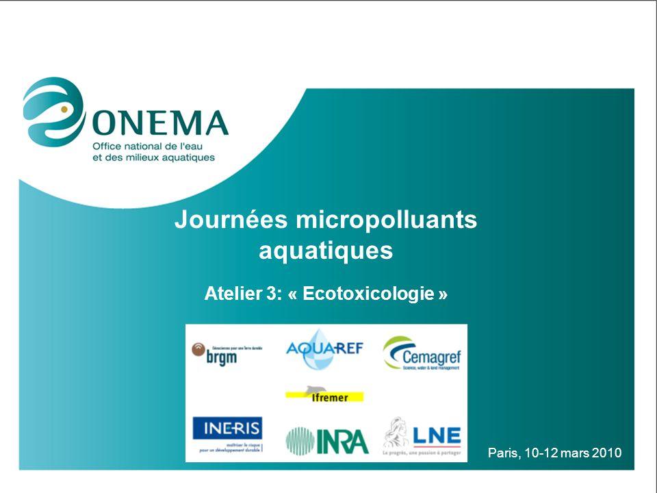 Journées micropolluants aquatiques Atelier 3: « Ecotoxicologie »