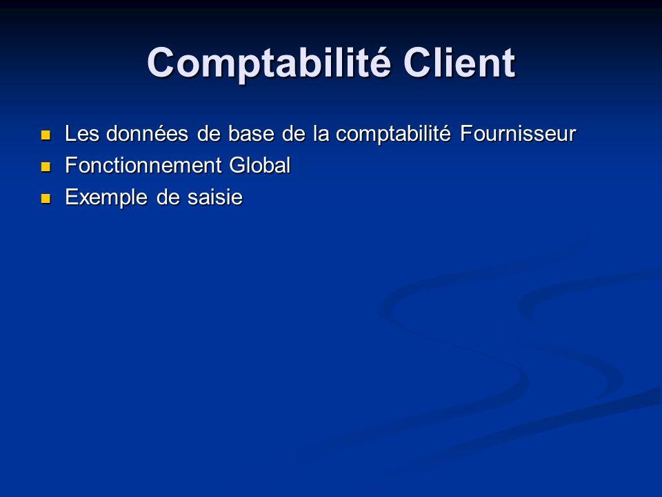Comptabilité Client Les données de base de la comptabilité Fournisseur