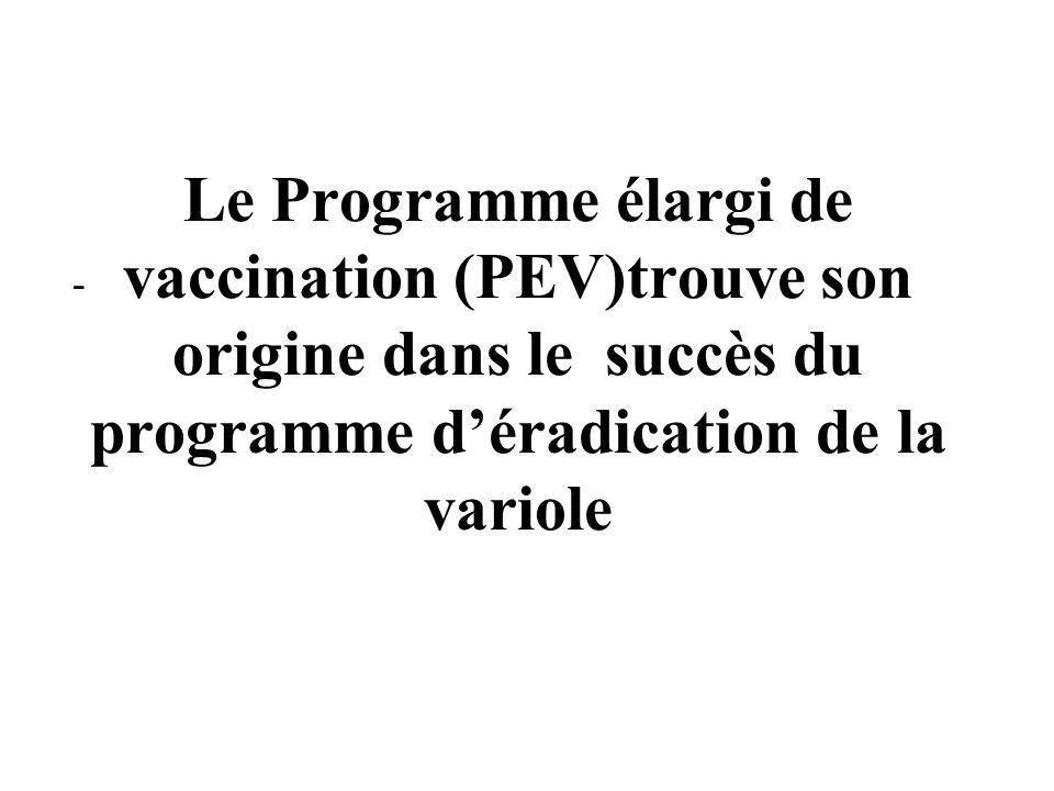 - Le Programme élargi de vaccination (PEV)trouve son origine dans le succès du programme d'éradication de la variole.