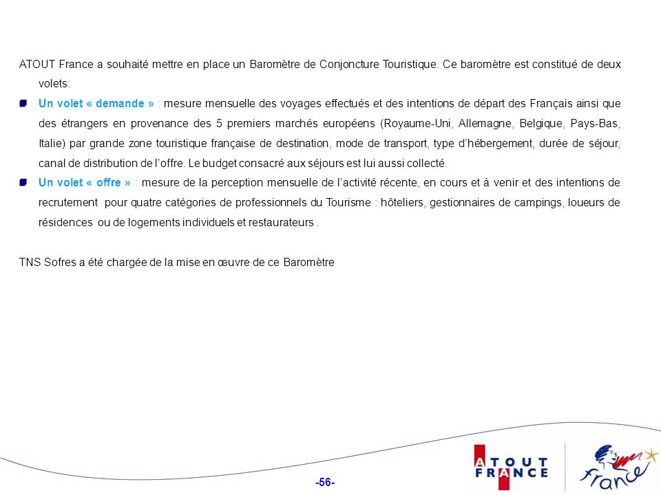 ATOUT France a souhaité mettre en place un Baromètre de Conjoncture Touristique. Ce baromètre est constitué de deux volets: