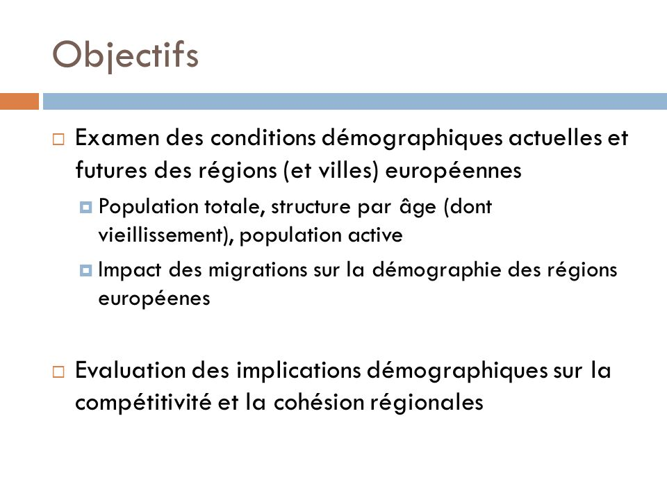 Objectifs Examen des conditions démographiques actuelles et futures des régions (et villes) européennes.
